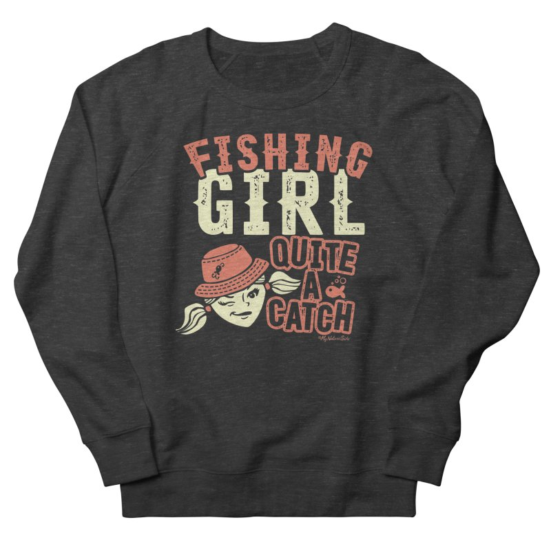 Fishing Girl Quite a Catch Men's French Terry Sweatshirt by My Nature Side