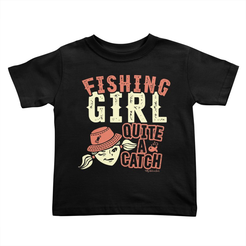 Fishing Girl Quite a Catch Kids Toddler T-Shirt by My Nature Side