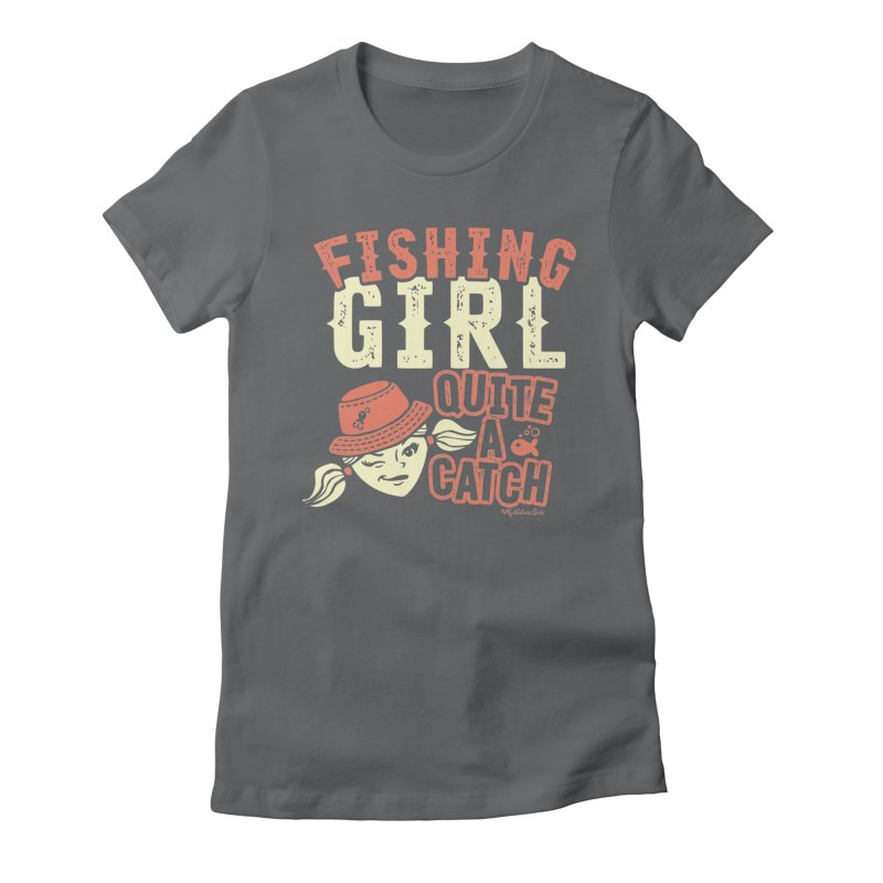 Fishing Girl Quite a Catch Women's Fitted T-Shirt by My Nature Side