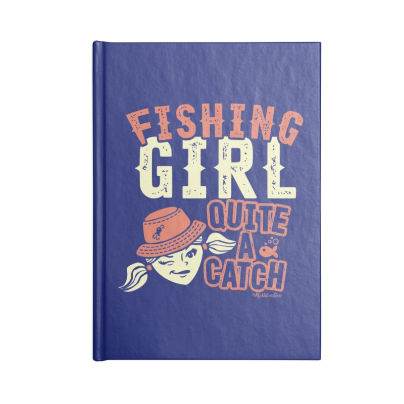 Fishing Girl Quite a Catch Accessories Notebook by My Nature Side
