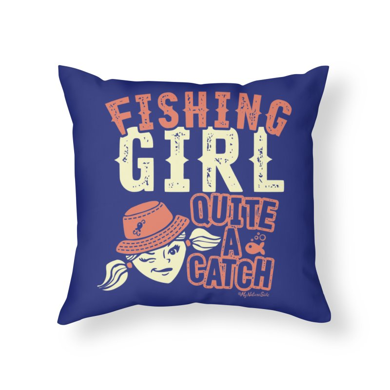 Fishing Girl Quite a Catch Home Throw Pillow by My Nature Side