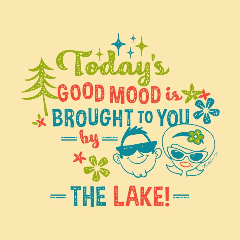 Today's Good Mood is Brought to You by The Lake None  by My Nature Side