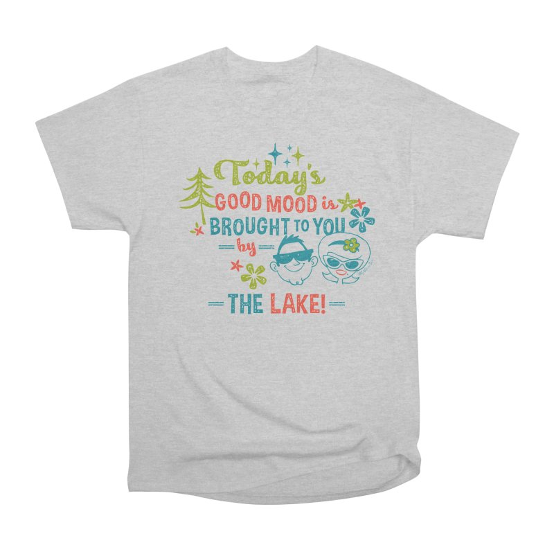 Today's Good Mood is Brought to You by The Lake Women's Classic Unisex T-Shirt by My Nature Side