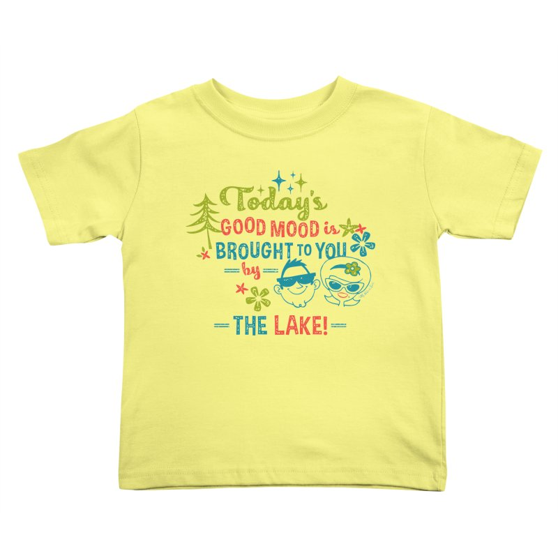 Today's Good Mood is Brought to You by The Lake Kids Toddler T-Shirt by My Nature Side