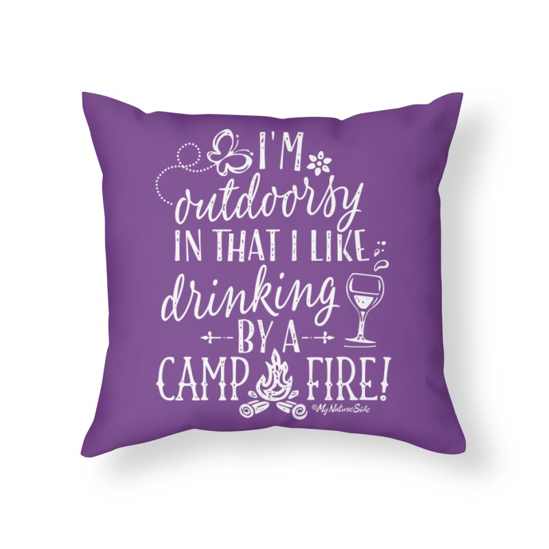I'm Outdoorsy In That I Like Drinking By A Campfire Home Throw Pillow by My Nature Side