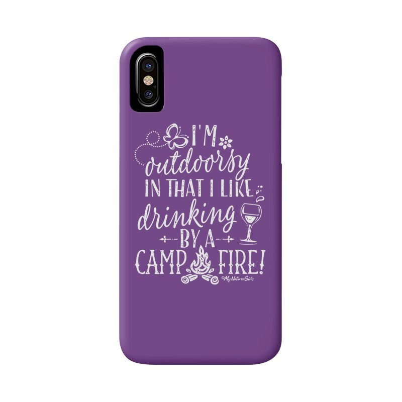 I'm Outdoorsy In That I Like Drinking By A Campfire Accessories Phone Case by My Nature Side