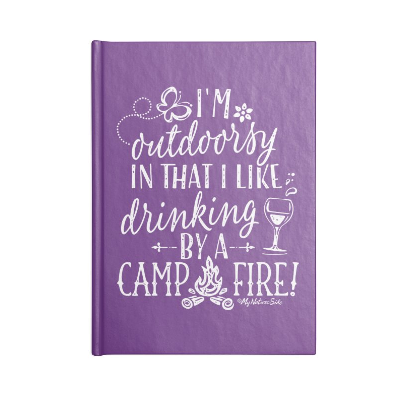 I'm Outdoorsy In That I Like Drinking By A Campfire Accessories Lined Journal Notebook by My Nature Side