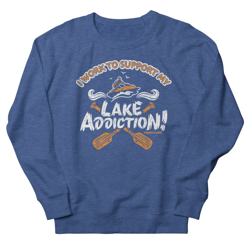 I Work To Support My Lake Addiction Men's Sweatshirt by My Nature Side