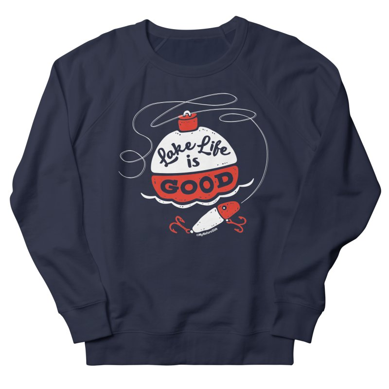 Lake Life is Good Women's French Terry Sweatshirt by My Nature Side
