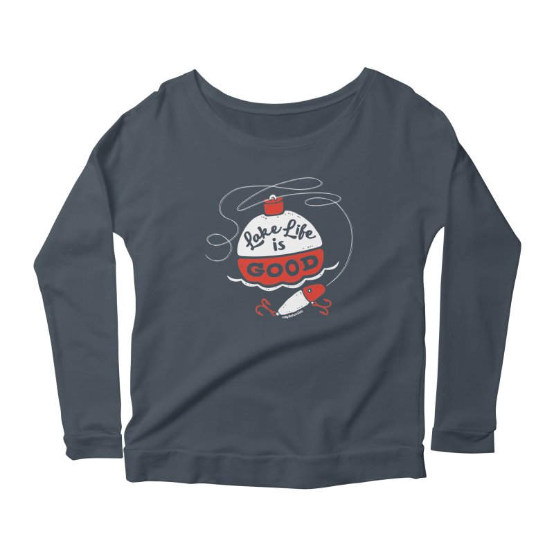 Lake Life is Good Women's Scoop Neck Longsleeve T-Shirt by My Nature Side