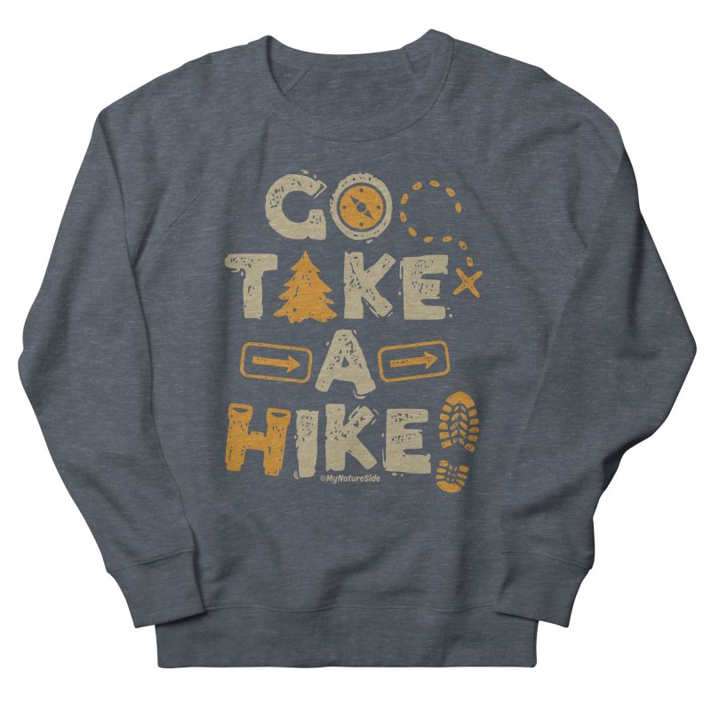 Go Take A Hike Women's French Terry Sweatshirt by My Nature Side