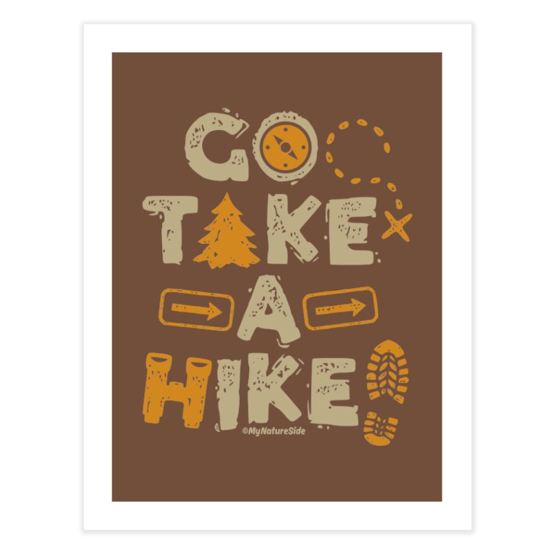 Go Take A Hike Home Fine Art Print by My Nature Side