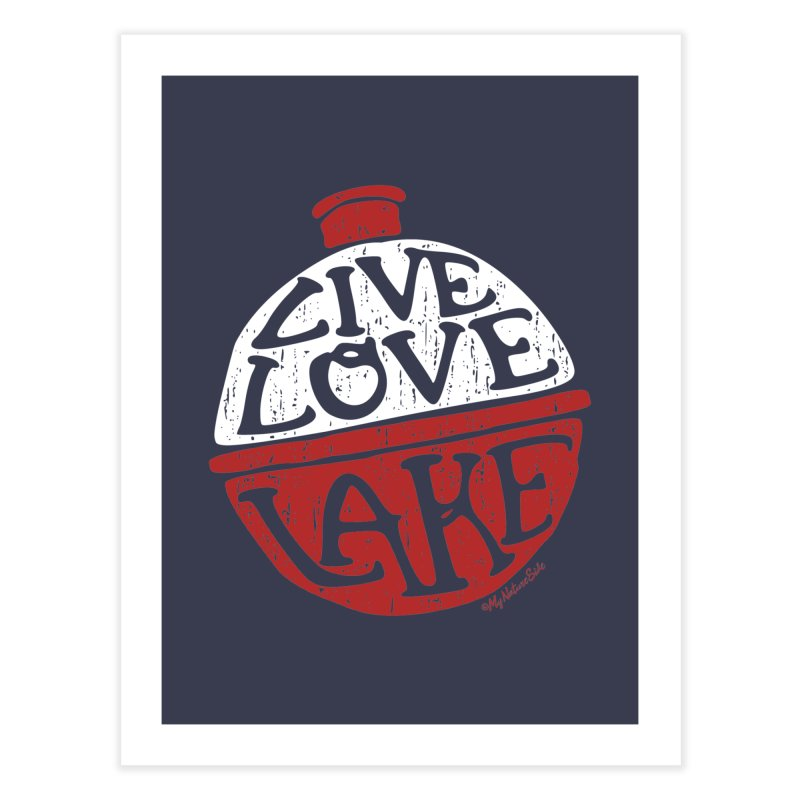 Live Love Lake - Bobber Home Fine Art Print by My Nature Side