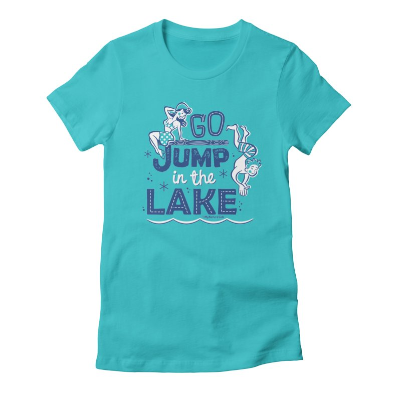 Go Jump In The Lake - Retro Women's Fitted T-Shirt by My Nature Side