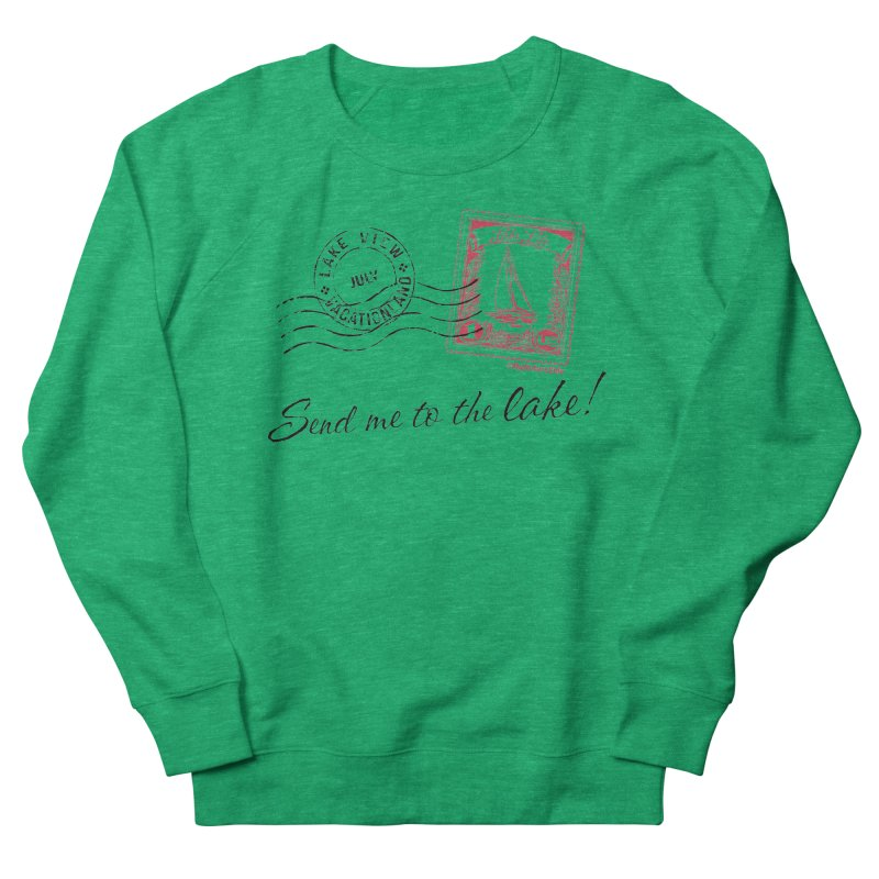 Send Me To The Lake Women's Sweatshirt by My Nature Side
