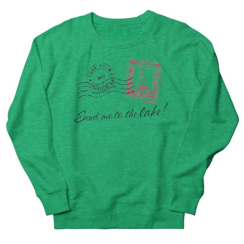 Send Me To The Lake Men's Sweatshirt by My Nature Side