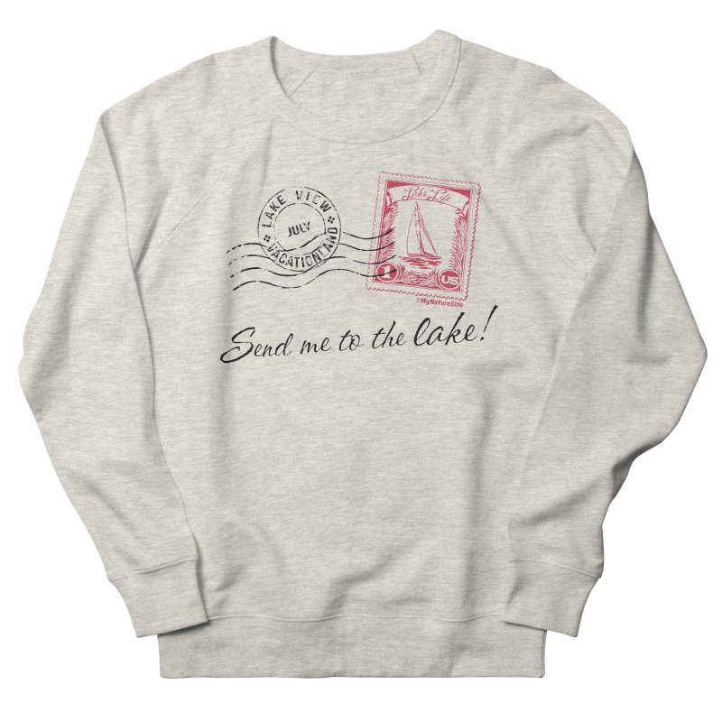 Send Me To The Lake Men's French Terry Sweatshirt by My Nature Side