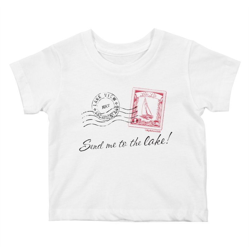 Send Me To The Lake Kids Baby T-Shirt by My Nature Side