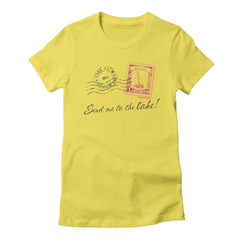 Send Me To The Lake Women's T-Shirt by My Nature Side
