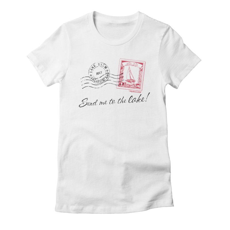 Send Me To The Lake Women's Fitted T-Shirt by My Nature Side