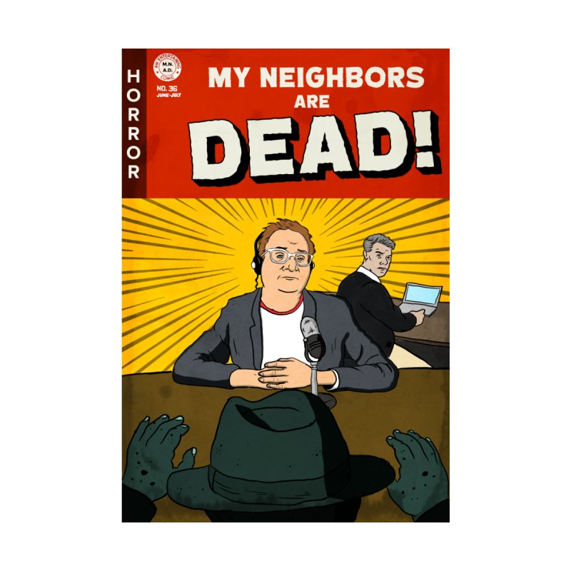 My Neighbors Are Dead Print by My Neighbors Are Dead Artist Shop