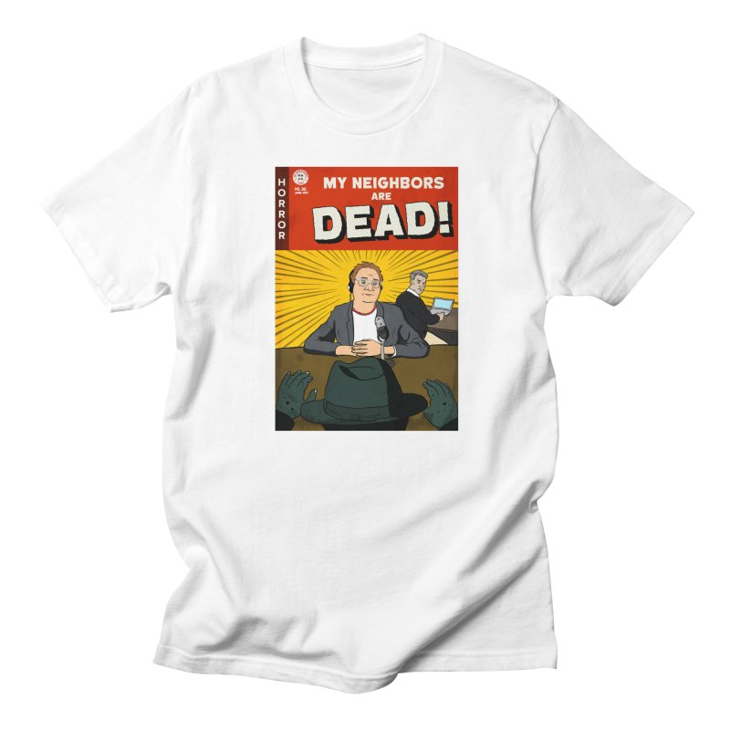 My Neighbors Are Dead Print in Women's Unisex T-Shirt White by My Neighbors Are Dead Artist Shop