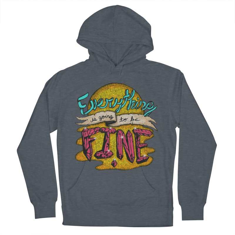Everything Is Going To Be Fine Women's Pullover Hoody by Mystic Soda Shoppe
