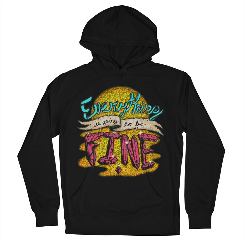 Everything Is Going To Be Fine Women's French Terry Pullover Hoody by Mystic Soda Shoppe