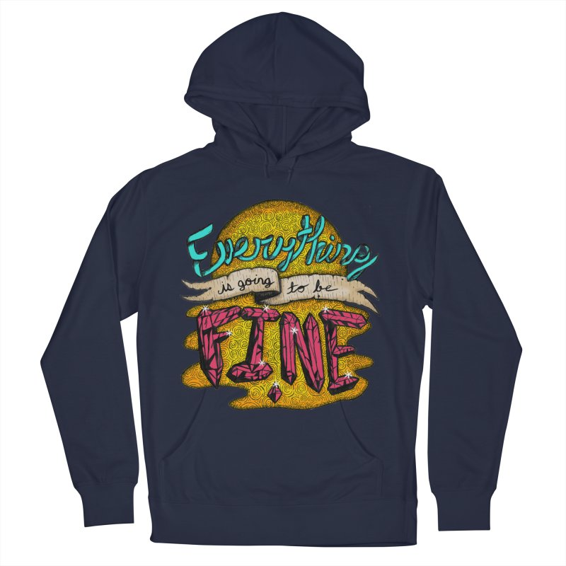Everything Is Going To Be Fine Women's French Terry Pullover Hoody by Mystic Soda