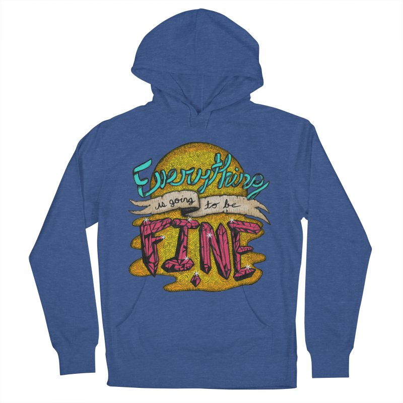 Everything Is Going To Be Fine Men's French Terry Pullover Hoody by Mystic Soda Shoppe