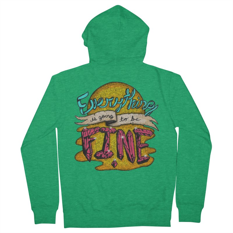 Everything Is Going To Be Fine Women's French Terry Zip-Up Hoody by Mystic Soda Shoppe