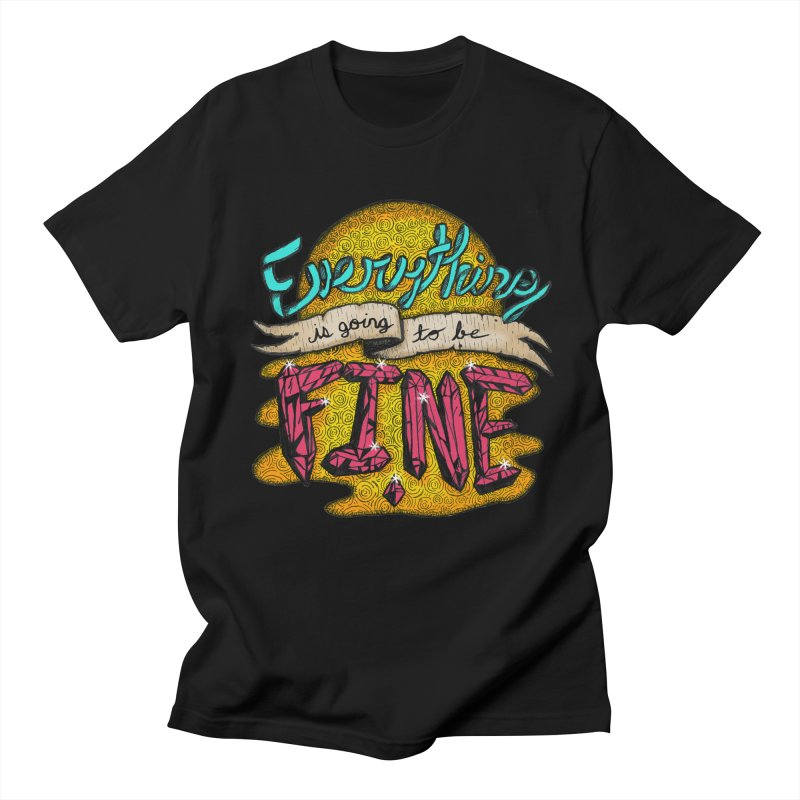 Everything Is Going To Be Fine Women's Unisex T-Shirt by Mystic Soda Shoppe