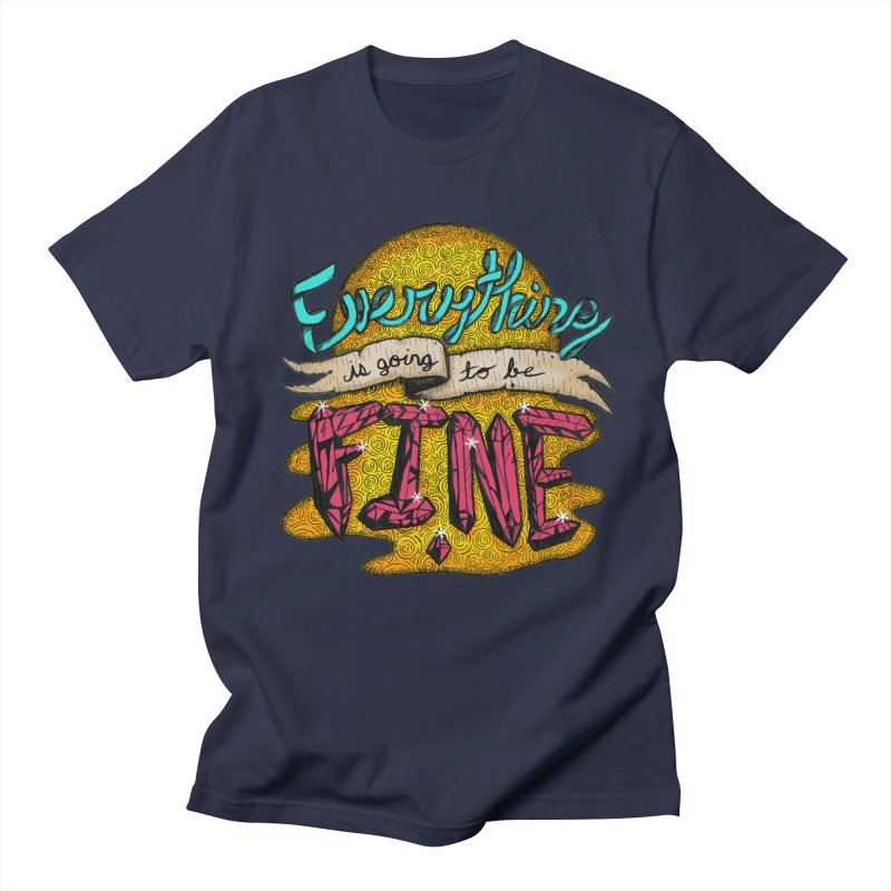 Everything Is Going To Be Fine Men's T-shirt by Mystic Soda Shoppe