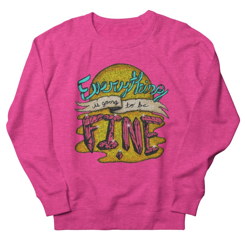 Everything Is Going To Be Fine Women's French Terry Sweatshirt by Mystic Soda Shoppe