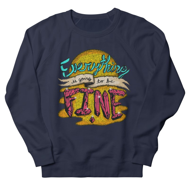 Everything Is Going To Be Fine Women's Sweatshirt by Mystic Soda Shoppe