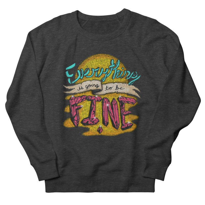Everything Is Going To Be Fine Men's Sweatshirt by Mystic Soda Shoppe