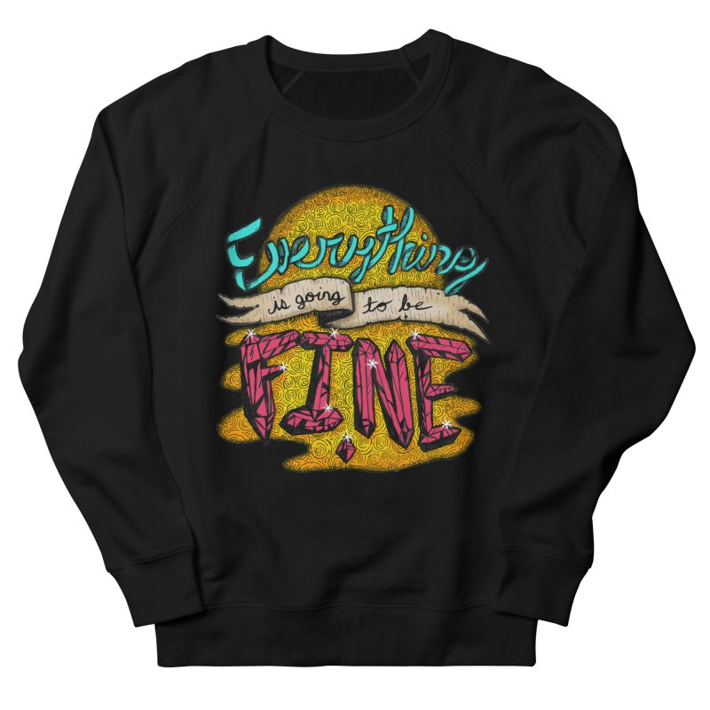 Everything Is Going To Be Fine Men's French Terry Sweatshirt by Mystic Soda Shoppe