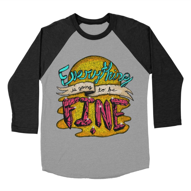 Everything Is Going To Be Fine Women's Baseball Triblend T-Shirt by Mystic Soda Shoppe