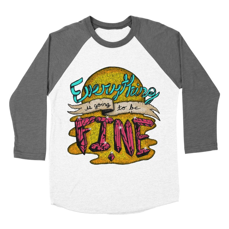Everything Is Going To Be Fine Men's Baseball Triblend T-Shirt by Mystic Soda Shoppe