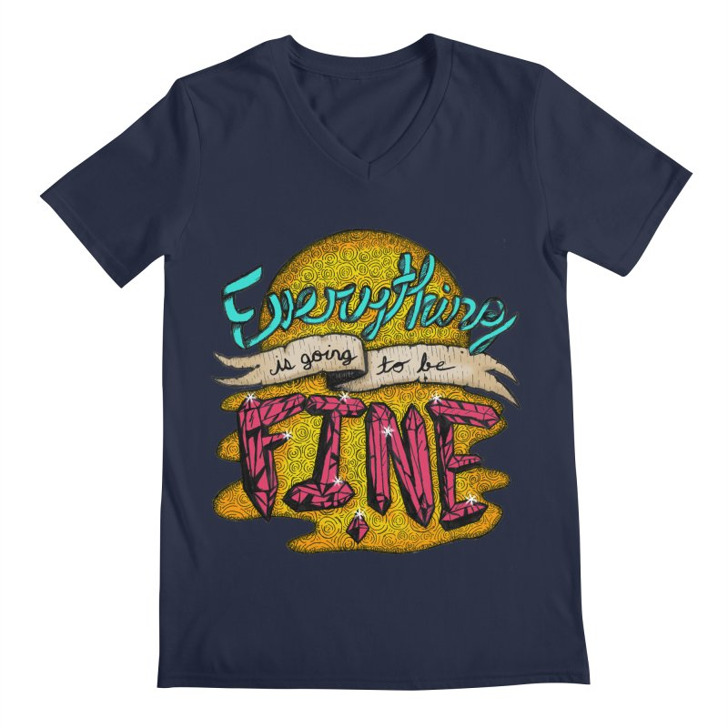 Everything Is Going To Be Fine Men's V-Neck by Mystic Soda Shoppe