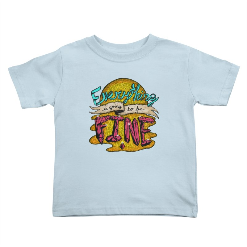 Everything Is Going To Be Fine Kids Toddler T-Shirt by Mystic Soda Shoppe
