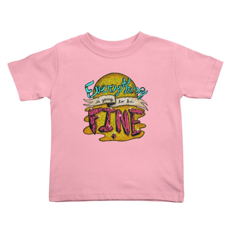 Everything Is Going To Be Fine Kids Toddler T-Shirt by Mystic Soda