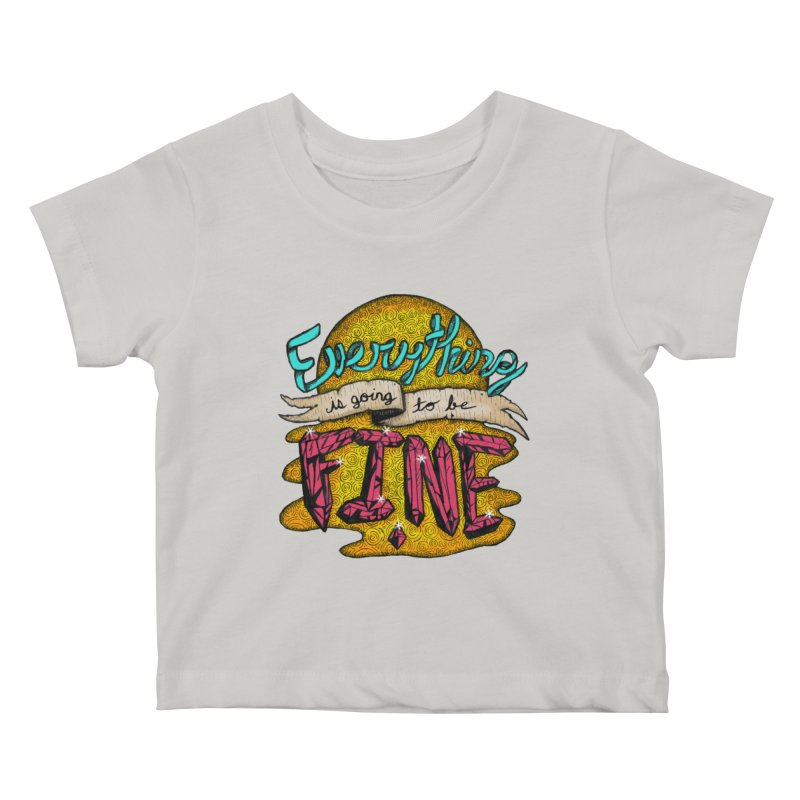 Everything Is Going To Be Fine Kids Baby T-Shirt by Mystic Soda Shoppe