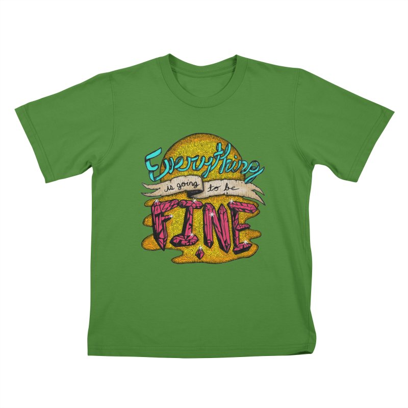 Everything Is Going To Be Fine Kids T-Shirt by Mystic Soda Shoppe