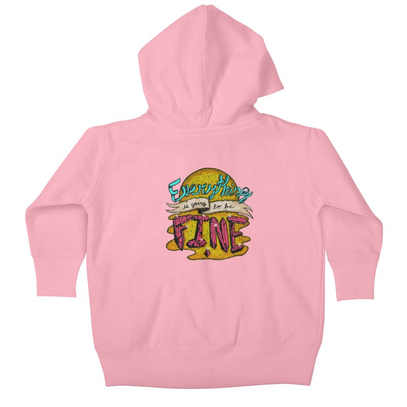 Everything Is Going To Be Fine Kids Baby Zip-Up Hoody by Mystic Soda