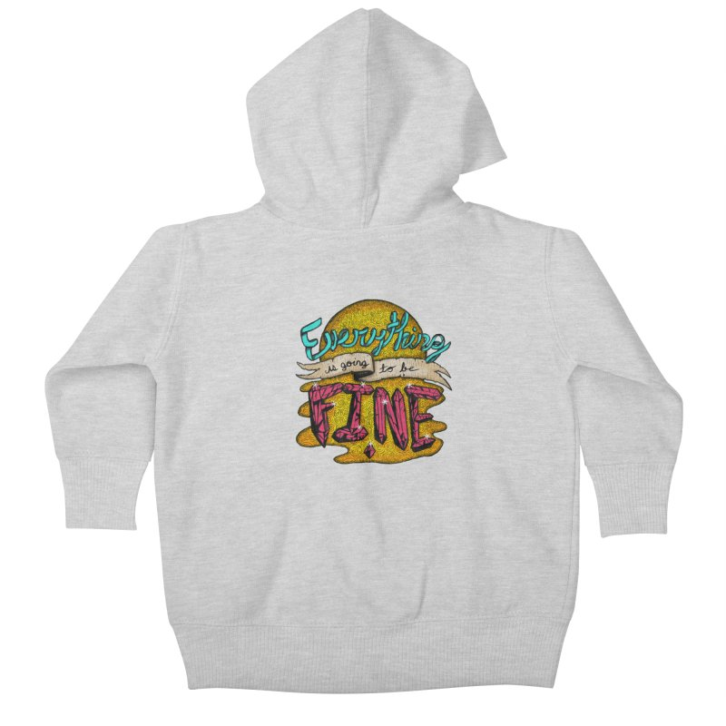 Everything Is Going To Be Fine Kids Baby Zip-Up Hoody by Mystic Soda Shoppe
