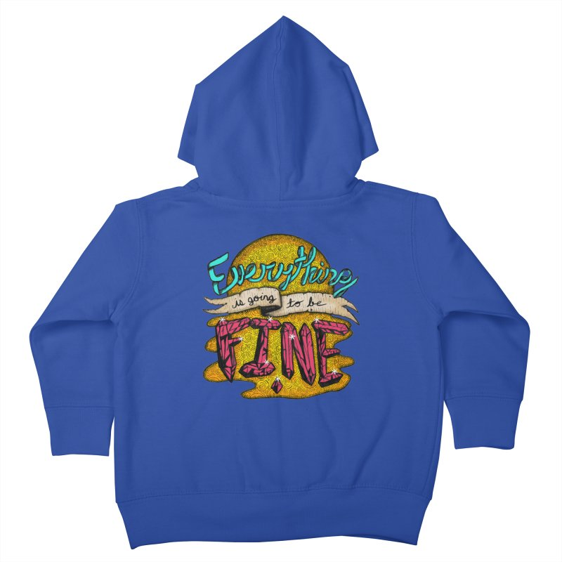 Everything Is Going To Be Fine Kids Toddler Zip-Up Hoody by Mystic Soda Shoppe