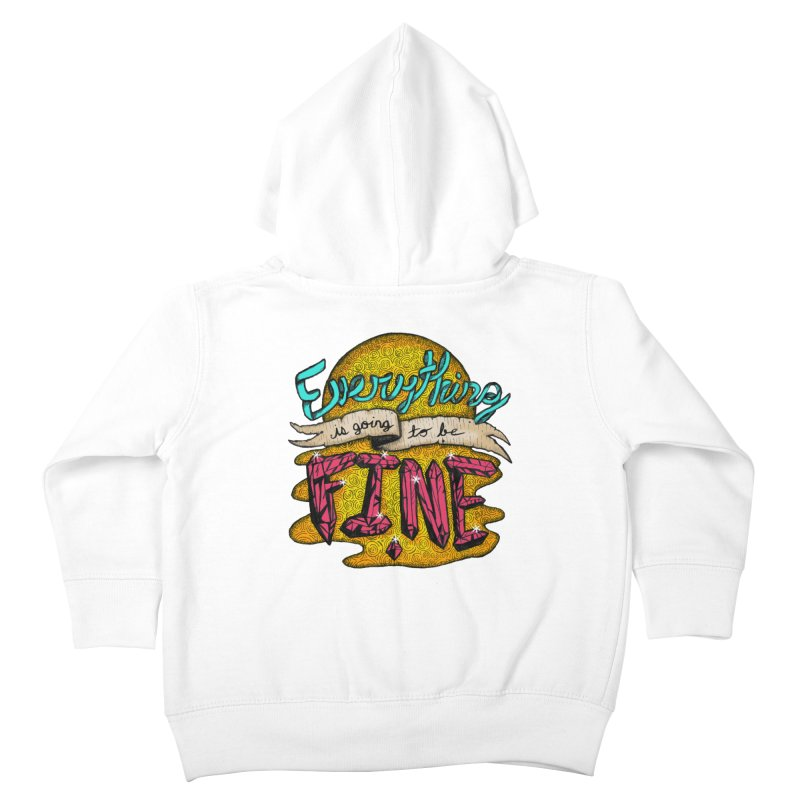 Everything Is Going To Be Fine Kids Toddler Zip-Up Hoody by Mystic Soda