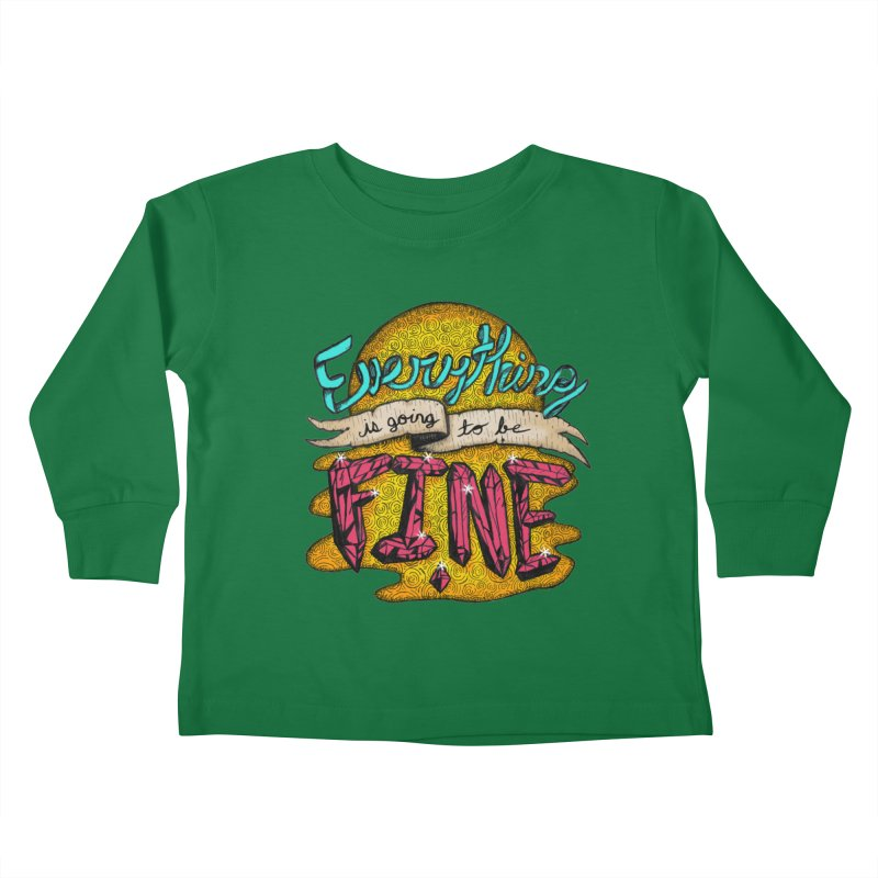 Everything Is Going To Be Fine Kids Toddler Longsleeve T-Shirt by Mystic Soda
