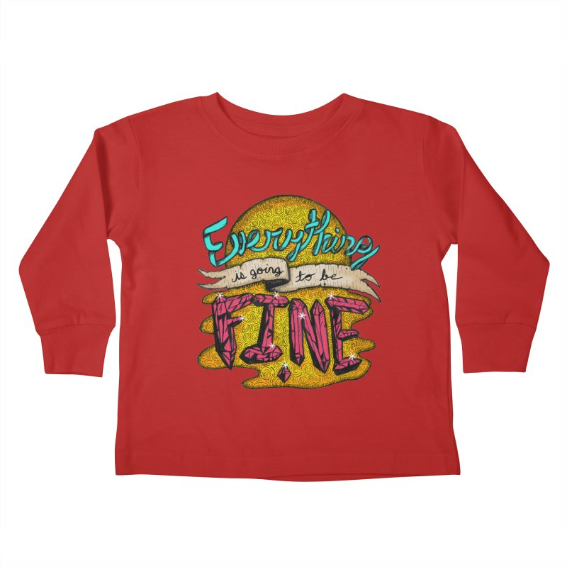 Everything Is Going To Be Fine Kids Toddler Longsleeve T-Shirt by Mystic Soda Shoppe